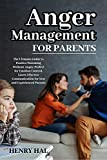 Anger Management for Parents: The Ultimate Guide to Positive Parenting Without Anger. Perfect for Emotion Control, Learn Effective Communication for New and Experienced Parents
