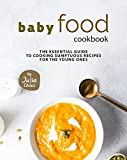 Baby Food Cookbook: The Essential Guide to Cooking Sumptuous Recipes for The Young Ones