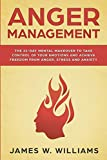 Anger Management: The 21-Day Mental Makeover to Take Control of Your Emotions and Achieve Freedom from Anger, Stress, and Anxiety (Practical Emotional Intelligence Book 2)