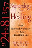 Numerology for Healing: Your Personal Numbers as the Key to a Healthier Life