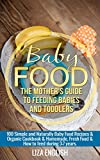 Baby food: The Mother's Guide to Feeding Babies and Toddlers: 100 Simple and Naturally Baby Food Recipes & Organic Cookbook & Homemade, Fresh Food & How to feed during three - seven years.