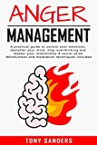 Anger Management: A Practical Guide To Control Your Emotions, Declutter Your Mind, Stop Overthinking And Master Your Relationship & Social Skills. Mindfulness ... Techniques Included (Self Help Book 3)