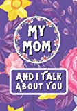 My Mom And I Talk About You: Mothers Day Books For Kids, Mother's Day Journal 2021, A Fill-in Book with Stickers!