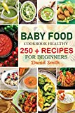 Baby Food Cookbook: Healthy 250+ simple and tasty Baby Food Healthy Recipes for beginners