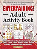 Entertaining! Adult Activity Book: Filled with Word Searches, Relaxing Coloring Pages, Sudoku, Word Games, Picture Puzzles, Brain Games, Trivia and Much More