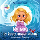 My Way to Keep Anger Away: Children's Book about Anger Management and Kids Big Emotions (Preschool Feelings Book) (My way: Social Emotional Books for Kids)
