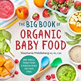 Big Book of Organic Baby Food: Baby Purées, Finger Foods, and Toddler Meals for Every Stage (Organic Foods for Baby and Toddler)