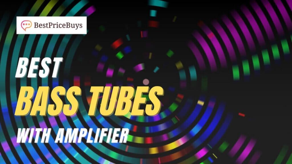 Best Bass Tubes