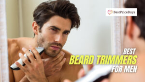 7 Best Beard Trimmers for Perfect Grooming and Styling - Reviews and Buying Guide