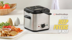 10 Best Deep Fryers in India - The Ultimate Buying Guide to pick the best deep fryer for your kitchen