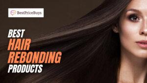 20 Best Hair Rebonding & Hair Straightening Products