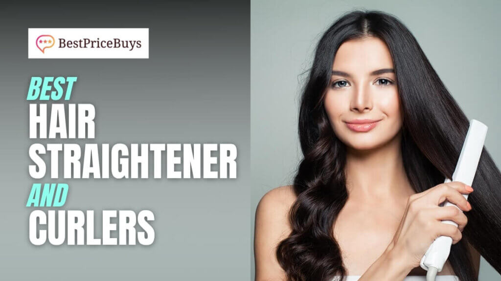 Best Hair Straightener and Curlers