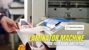 10 Best Laminator Machines that can preserve your documents for years