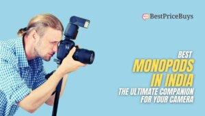 10 Best Monopods in India - The ultimate companion for your camera