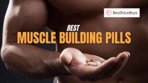 20 Best Muscle Building Pills