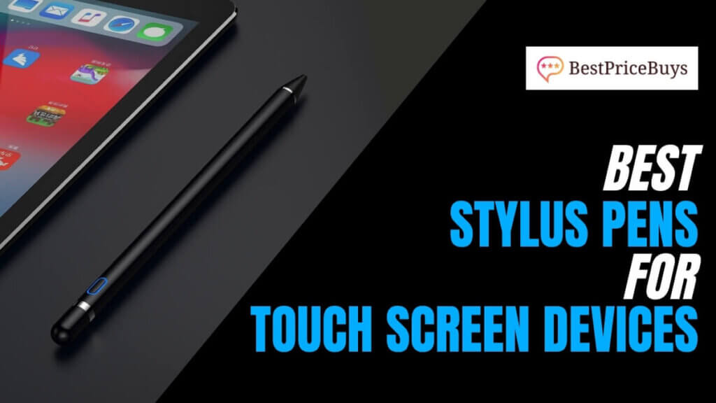Best Stylus Pens for Touch Screens Devices