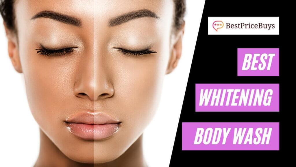 Best Whitening Body Washes