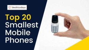 20 Best Smallest Mobile Phones