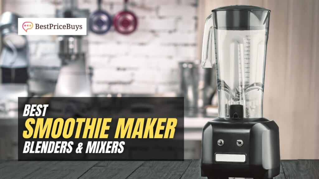 Best Smoothie Maker Blenders & Mixers