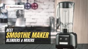 20 Best Smoothie Maker Blenders & Mixers