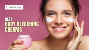 20 Best Body Bleaching Creams