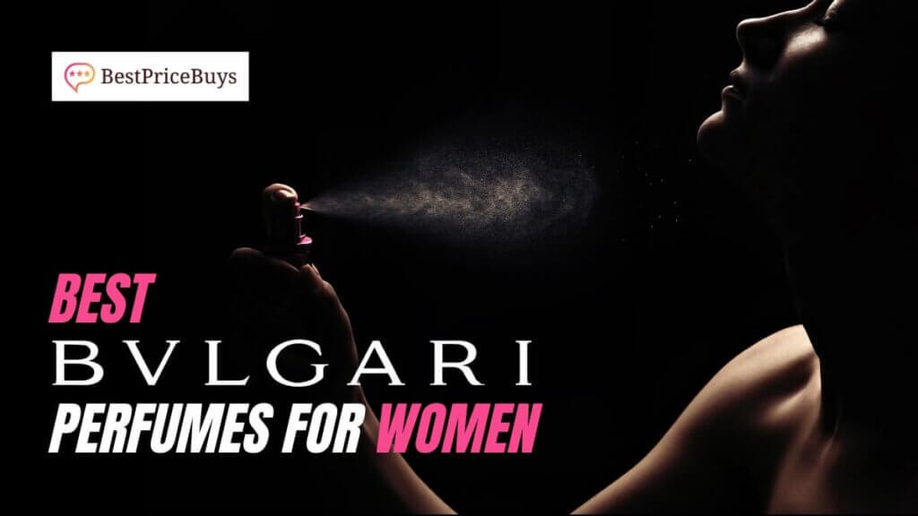 Best Bvlgari Perfumes For Women