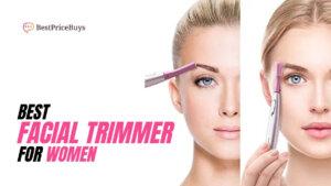 10 Best Facial Trimmer For Women