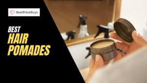 15 Best Hair Pomades