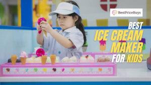 10 Best Ice Cream Maker For Kids