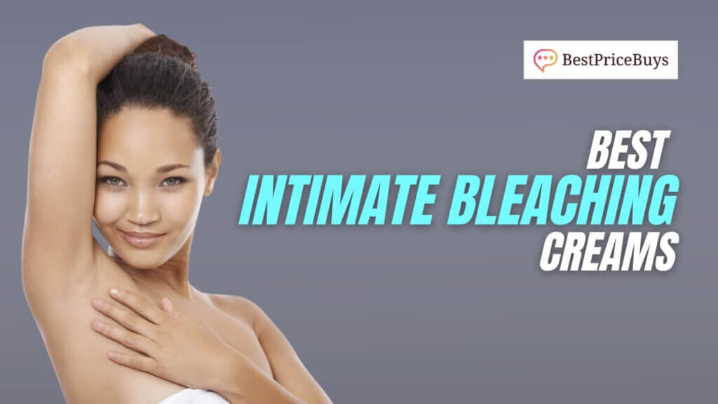 Best Intimate Bleaching Creams