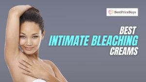 20 Best Intimate Bleaching Creams