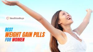 15 Best Weight Gain Pills For Women